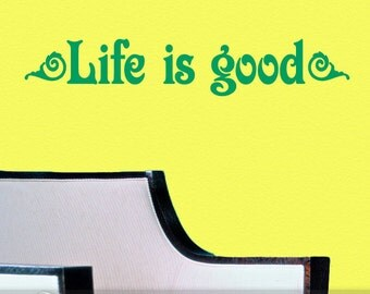 Vinyl Wall Decal: Life is Good Inspirational Quote Wall Words