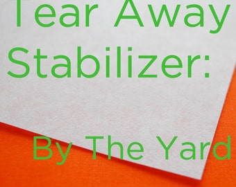 Machine Embroidery Stabilizer -- Tear Away Stabilizer -- By The Yard