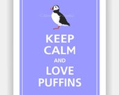 Keep Calm and LOVE PUFFINS Poster 11x14 (Morning Glory featured--56 colors to choose from)