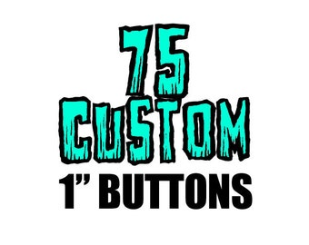 75 Custom One Inch Pinback Buttons