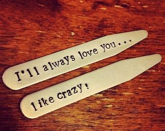 I'll Aways Love You Like Crazy - COLLAR STAYS -  Men's Valentine - Men's Anniversary Gift -  Groom's Gift - Husband Gift