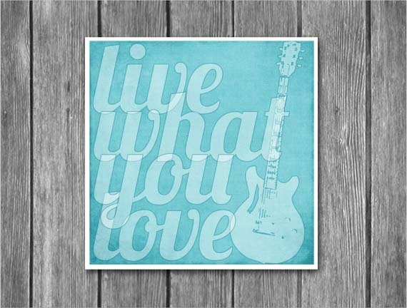 Live What You Love Guitar Inspirational Typographic Art Print
