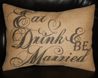 Eat Drink & Be Married Burlap Pillow, Rustic Wedding, INSERT INCLUDED