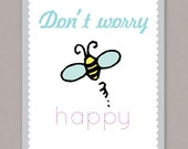 Don't Worry Bee Happy PRINTABLE Poster - PDF digital file