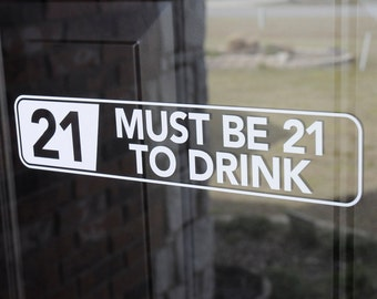 Must Be 21 To Drink - Vinyl Decal