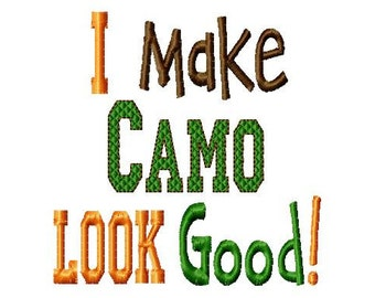 I make Camo Look Good - Machine Embroidery Design - 8 Sizes