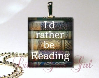 Scrabble Pendant Jewelry - I'd Rather Be Reading - Bookworm - Book Lover - Book Club Reading Librarian Teacher Gift