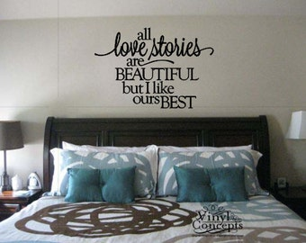 All love stories are beautiful but I like ours best- Vinyl Wall Art