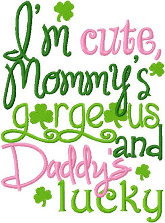 I'm cute mommy's gorgeous daddys luck st pattys day embroidery design digital download