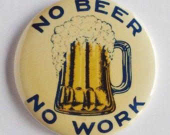 No Beer No Work Fridge Magnet