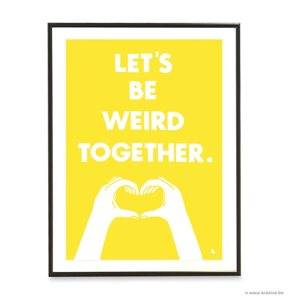 Yellow typography love quote poster heart hands pop art poster print - Let's be weird together - A3