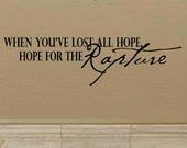 wall decal quote - When you've lost all hope, hope for the rapture - C068