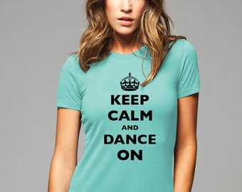 Keep Calm And Dance On with a Crown T-Shirt - Soft Cotton T Shirts for Women, Men/Unisex, Kids