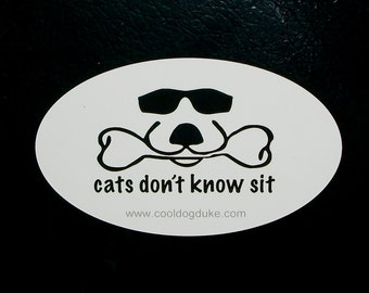 Cats Don't Know Sit Oval Vinyl Bumper Sticker Euro Decal Cool Dog Duke Pet Lover Gift Black on White free shipping