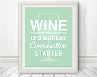 Wine: It's A Great Conversation Starter, Wine Print, Wine Art, Wine Poster, Wine Sign - 8x10 Print