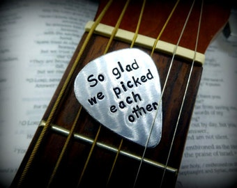 Hand Stamped Aluminum Guitar Pick - So glad we picked each other - Personalized Great Gift!