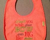 Don't you wish your BOW was BIG like mine Bib