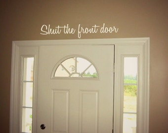 Shut the Front Door Funny Wall Decal Sticker Entryway Home Decor 22""