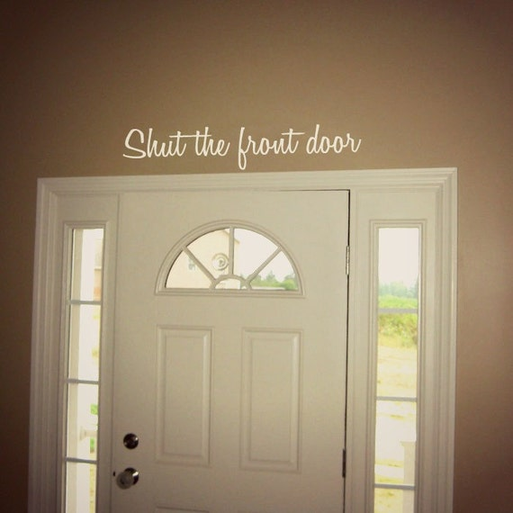 Foyer Entrance Quote : Items similar to shut the front door funny wall decal
