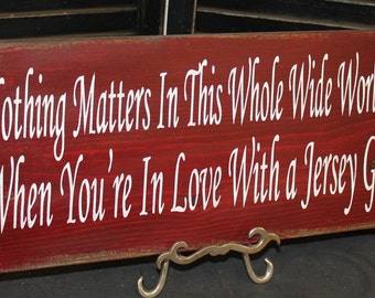 Jersey Girl Sign/Photo Prop/U Choose Colors/Great Shower Gift/Nothing matter in this whole world, when your in love with a