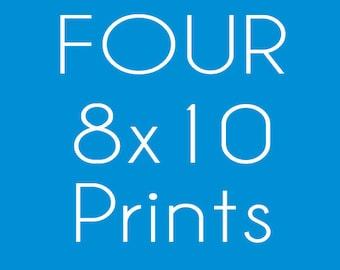 FOUR 8x10 prints
