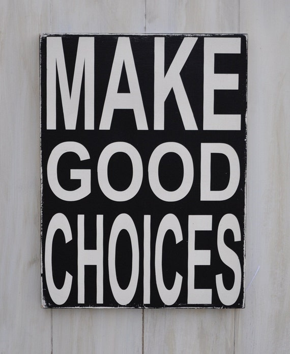 Custom wood sign make good choices home decor wall art for How to make a good painting