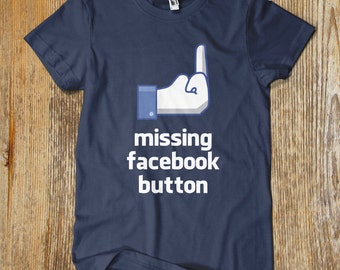 MISSING FACEBOOK BUTTON tshirt. Custom & One of a kind