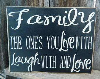 Family The Ones You Live with Laugh With and Love wood Sign