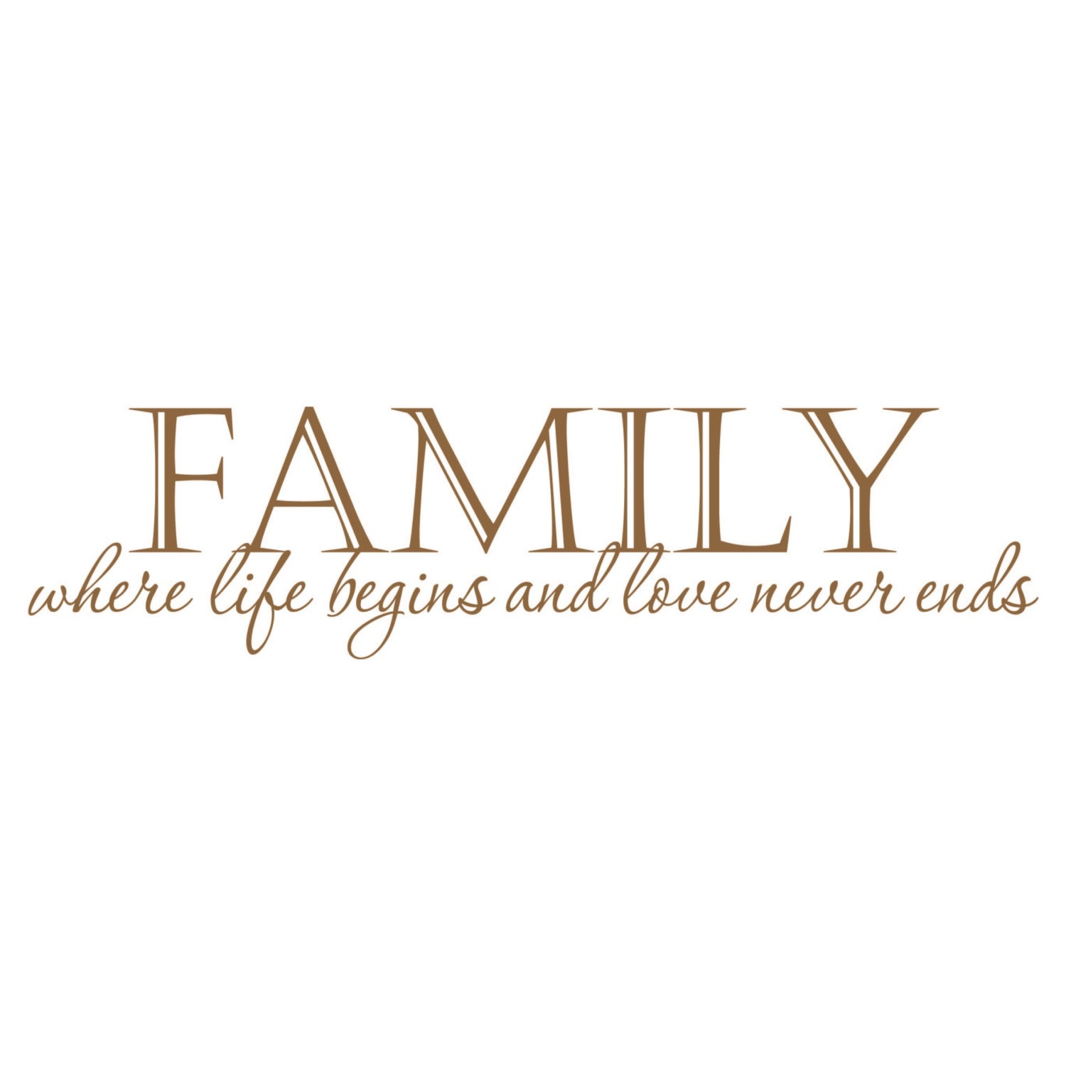 Family Where Life Begins and Love Never Ends by FleurishWalls