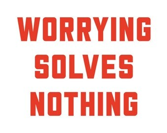 Worrying Solves Nothing (A2) Screenprint
