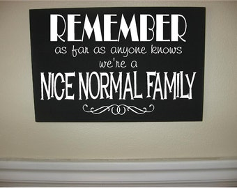 Custom Personalized Wooden sign-Remember As Far As Anyone Knows We're A Nice Normal Family