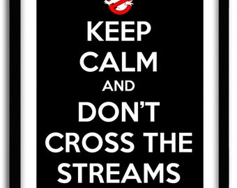 """Ghostbusters """"Keep Calm"""" Print - """"Don't Cross The Streams"""" (8x10)"""