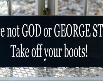 Funny - If you're not God or George Strait take off your boots wood sign