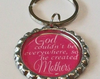 God Couldn't Be Everywhere So He Created Mothers Metal Flattened Bottlecap Keychain Great Gift