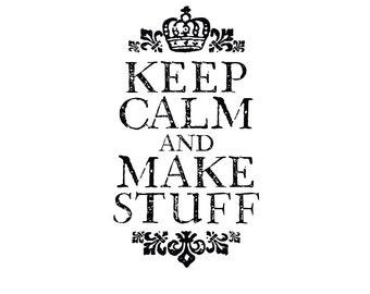 Keep Calm and Make Stuff. Instant Download. DIY Iron On Transfer Art. Digital Art. Printable Art.