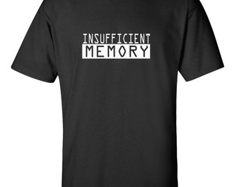 Insufficient Memory T shirt Funny computer geek  storage processor ram