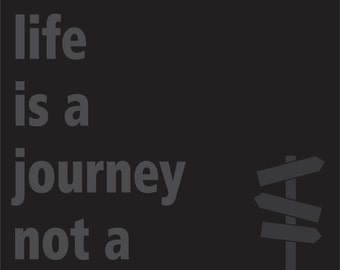 Life is a journey not a destination - Inspirational Quote Print
