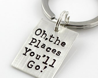 Oh, the Places You'll Go Keychain - Personalized Hand Stamped Sterling Dr. Seuss Keychain - Dr. Seuss Graduation Keychain