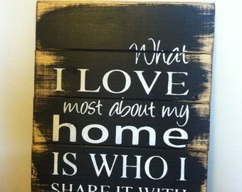 "What I love most about my home is who I share it with 13""w x17 1/2""h Hand-painted, wood sign, home decor, wall art, wedding gift"