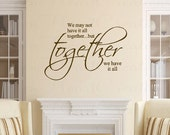We May Not Have It All Together But Together We Have It All Vinyl Wall Decal - Family Wall Decal Quotes and Sayings 22H X 36W Qt0257