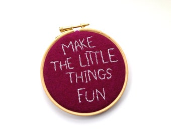 Make The Little Things Fun - Embroidery Hoop Art, Work Place Art