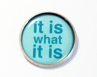 It is what it is, Pin, Brooch, lapel pin, Humor, Teal, Inspirational Saying (2665)
