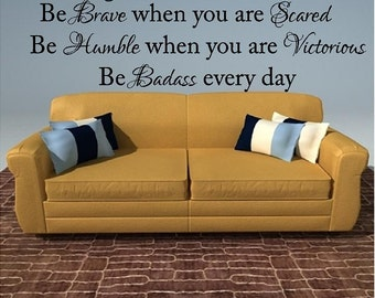 Be strong brave humble Badass Large Custom Vinyl Wall Decal art Lettering Graphic sticker Wall Mural