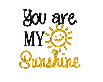 You are my Sunshine. Machine Embroidery Design Digitized File 4x4 5x7 6x10