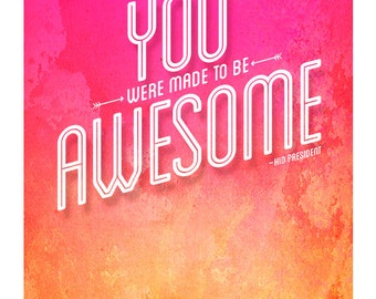 You Were Made to be Awesome, Original Art Print, Inspirational Quote, Kid President