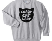 Cat Sweater - Crazy Cat Lady Print on Crewneck Sweatshirt - Unisex Sizes S, M, L, XL