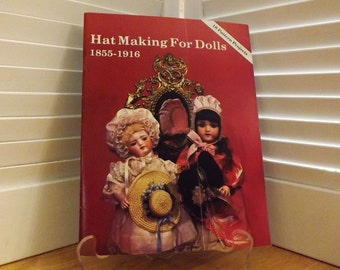 Doll Hat Pattern Book, Historic Reproductions 1855- 1916 Fashion Hats, Hat Making For Dolls  Pattern Book, Miniature Millinery Designs