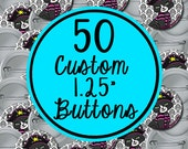 "50 Custom 1.25"" Buttons (FULL COLOR) Professional Quality 1.25 Inch"