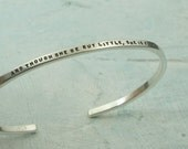 Shakespeare Bracelet, And Though She Be But Little, She Is Fierce, sterling silver cuff by Kathryn Riechert (tiny text)