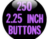 "250 Custom 2.25"" BUTTONS - Create with our Design-O-Matic"